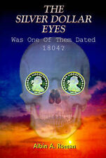 The Silver Dollar Eyes: Was One of Them Dated 1804? by Albin A Roman (Paperback / softback, 2000)