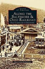 Along the Baltimore & Ohio Railroad: From Cumberland to Uniontown (Hardback or C