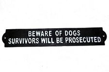 BEWARE OF THE DOGS SURVIVORS WILL BE PROSECUTED SIGN Cast Iron Plaque 33cm