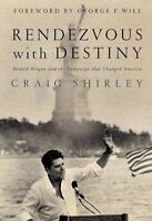 Rendezvous with Destiny: Ronald Reagan and the Campaign That Changed America by
