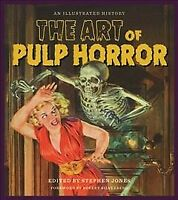 Art of Pulp Horror : An Illustrated History, Hardcover by Jones, Stephen (EDT...