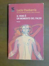 IL VERO E' UN MOMENTO DEL FALSO Lucia Etxebarria Guanda 2011 libro di scritto da