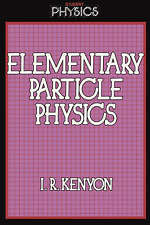 Elementary Particle Physics (Student Physics Series) by Kenyon, I.R.