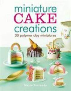 Miniature Cake Creations Book - Maive Ferrando - 30 Polymer Clay Miniatures 2019