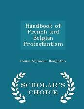 Handbook French Belgian Protestantism - Scholar's Choice E by Houghton Louise Se