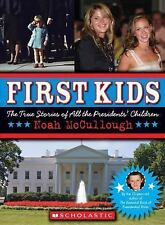 First Kids : The True Stories of All the Presidents' Children by Noah McCullough