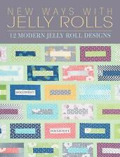 New Ways with Jelly Rolls : 12 Modern Jelly Roll Designs by Pam Lintott and Nick