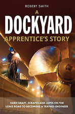 USED (LN) A Dockyard Apprentice's Story: Hard graft, scrapes and japes on the lo