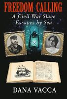 FREEDOM CALLING A CIVIL WAR SLAVE ESCAPES BY SEA Historical Novel NEW BOOK