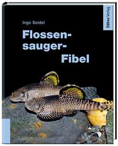 Flossensauger-Fibel - Die beliebtesten Arten fürs Aquarium - von Ingo Seidel