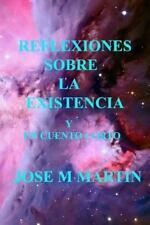 Reflexiones Sobre la Existencia y un Cuento Corto by José Martín (2015,...