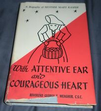 With Attentive Ear & Courageous Heart Mother Mary Kasper George T. Meagher HCDJ
