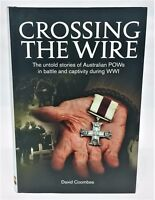 Crossing the Wire - Military - History - AIF - WWI - POW - HC - David Coombes