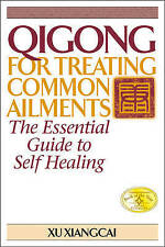 Qigong for Treating Common Ailments: The Essential Guide to Self Healing by Xu,