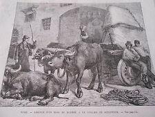 Gravure 1873 - Rome Arrivée d'un bloc de Marbre atelier du Sculpteur