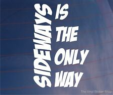 Car Sticker SIDEWAYS IS THE ONLY WAY Funny Drift Window Bumper Boot Door Decal