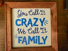 You Call It Crazy We Call it Family Sign 8"