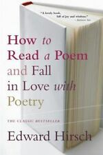 How to Read a Poem: And Fall in Love with Poetry by Edward Hirsch