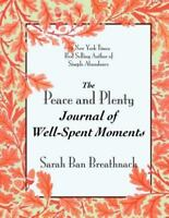 The Peace And Plenty Journal Of Well-Spent Moments: By Sarah Ban Breathnach