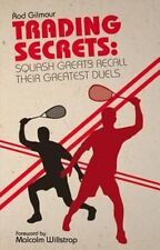 Trading Secrets: Squash Greats Recall Their Toughest Duels,Rod Gilmour,New Book