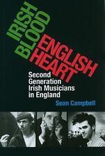 Irish Blood, English Heart : Second Generation Irish Musicians in England by...