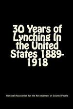 30 Years of Lynching : In the United States1889-1918 by National Association...
