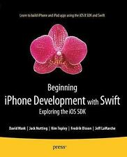 Beginning iPhone Development with Swift : Exploring the iOS SDK by David...