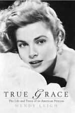 True Grace : The Life and Death of an American Princess by Wendy Leigh (2007,...