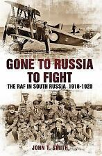 Gone to Russia to Fight: The RAF in South Russia 1918-1920, Smith, John T., Good