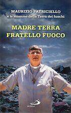 Maurizio Patriciello.Madre Terra Fratello Fuoco.San Paolo