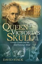 Queen Victoria's Skull: George Combe and the Mid-Victorian Mind, Stack, David, G