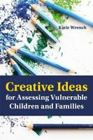 Creative Ideas for Assessing Vulnerable Children and Families, Katie Wrench, Use