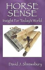 Horse Sense : Insight for Today's World by D. J. Shrewsbury (2007, Paperback)