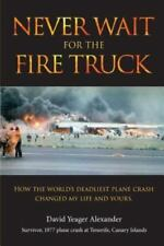 Never Wait for the Fire Truck: How the Worlds Deadliest Plane Crash Changed My L