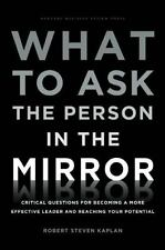 What to Ask the Person in the Mirror : Critical Questions for Becoming a More Ef