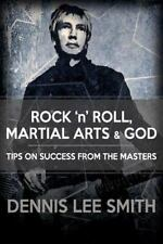 Rock N Roll, Martial Arts, and God : Tips for Success from the Masters by...
