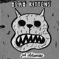 DEAD KITTENS - PET OBITUARIES   CD NEW!