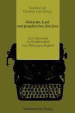 Gebärde, Laut und Graphisches Zeichen : Schrifterwerb Im Problemfeld Von...