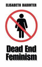 Dead End Feminism: By Badinter, Elisabeth