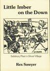 Little Imber on the Down: Salisbury Plain's Ghost Vil... by Sawyer, Rex Hardback