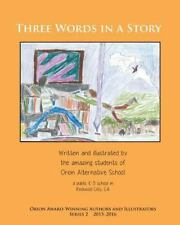Three Words in a Story : Orion Award-Winning Authors and Illustrators Series...
