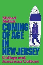 Coming of Age in New Jersey : College and American Culture by Michael Moffatt...