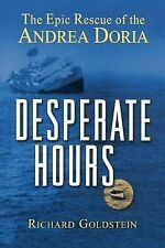 Desperate Hours : The Epic Rescue of the Andrea Doria by Richard Goldstein...