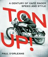 TON UP!: A Century of Café Racer Speed and Style Book~ NEW H/C!