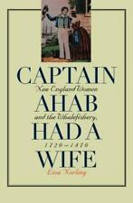 Used Captain Ahab Had a Wife: New England Women and the Whalefishery, 1720-1870