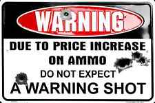 "WARNING DUE TO PRICE INCREASE OF AMMO DO NOT EXPECT A WARNING SHOT SIGN 12"" X 8"""