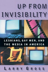 Up from Invisibility: Lesbians, Gay Men, and the Media in America (Between