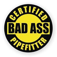 Certified Bad Ass Pipefitter Hard Hat Decal / Helmet Sticker Vinyl Label Plumber