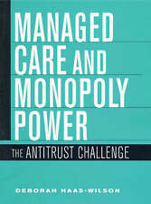 Managed Care and Monopoly Power: The Antitrust Challenge by Haas-Wilson, Debora