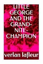 Little George and the Grand-Nite-Champion by Verlan LaFleur (2016, Paperback,...